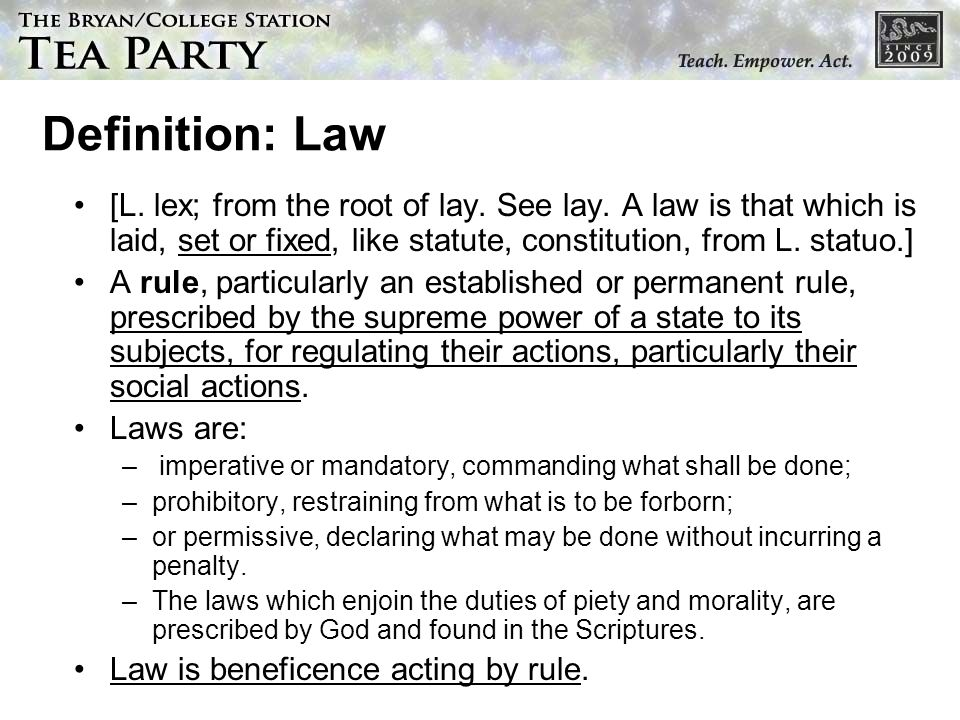 Definition: Law [L. lex; from the root of lay. See lay. A law is that which is laid, set or fixed, like statute, constitution, from L. statuo.]